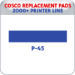 Indiana Stamp sells replacement pads for many brands, including Cosco Printer P-45s.